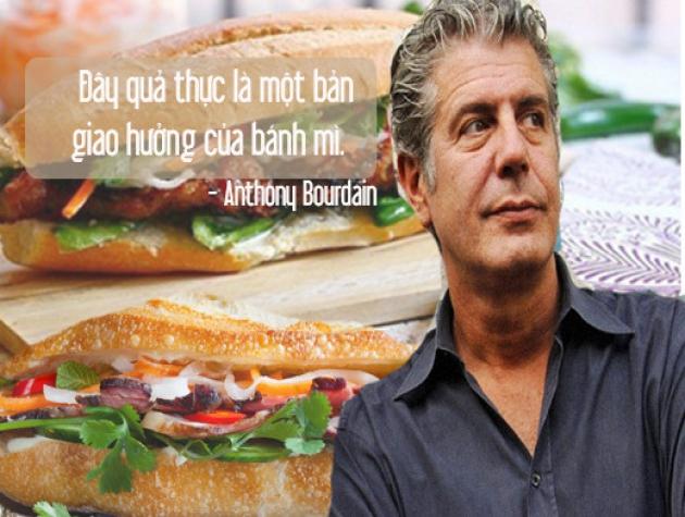 Vua bếpAnthony Bourdain dành nhiều lời khen ngợi cho bánh mì Việt Nam.